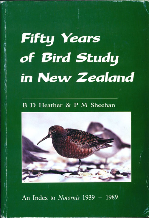 Fifty years of bird study in New Zealand: an index to Notornis 1939-1989. B. D. Heather, P. M. Sheehan.