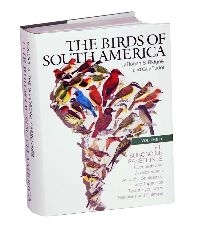 The Birds of South America, volume two: The Suboscine Passerines: Ovenbirds, and woodcreepers, typical and ground antbirds, gnateaters and tapaculos, tyrant flycatchers, cotingas and manakins. Robert Ridgely, Guy Tudor.