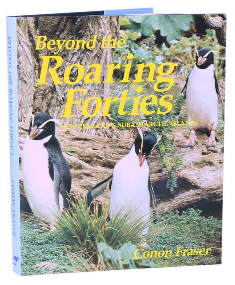 Beyond the roaring forties: New Zealand's subantartic Islands. Conan Fraser.