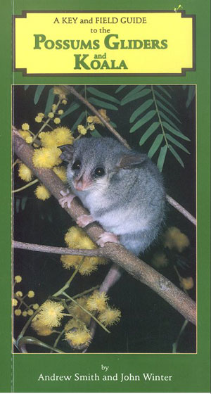 A key and field guide to the possums, gliders and Koala. Andrew Smith, John Winter.