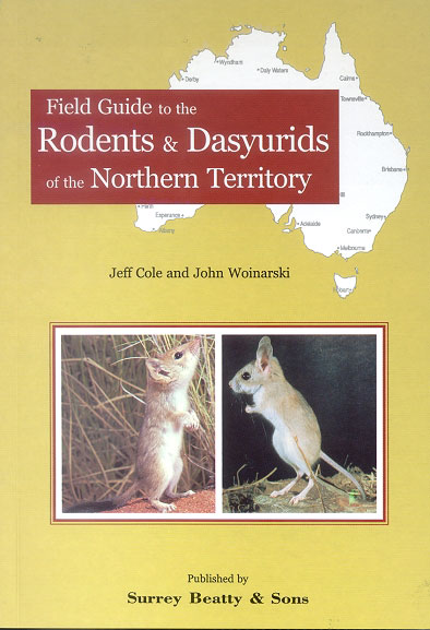A field guide to the rodents and dasyurids of the Northern Territory. Jeff Cole, John Woinarski.