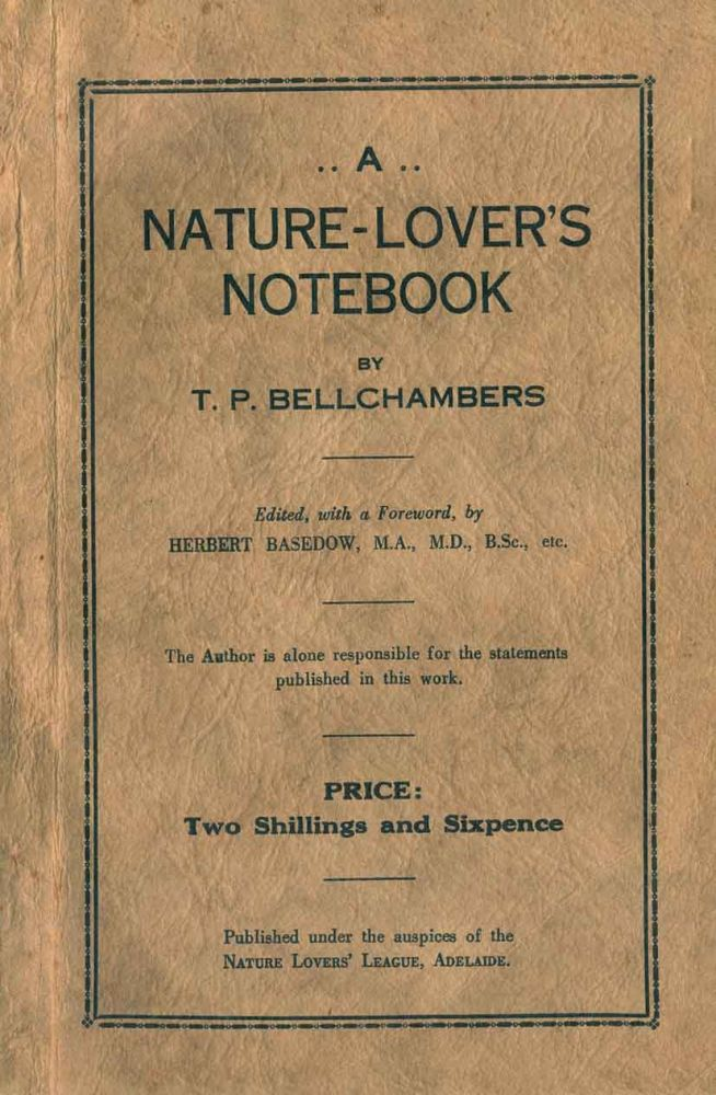 A nature-lover's notebook. T. P. Bellchambers.
