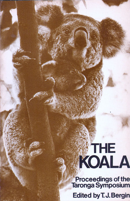 The Koala: proceedings of the Taronga Symposium on Koala biology, management and medicine, Sydney 11th and 12th March 1976. T. J. Bergin.