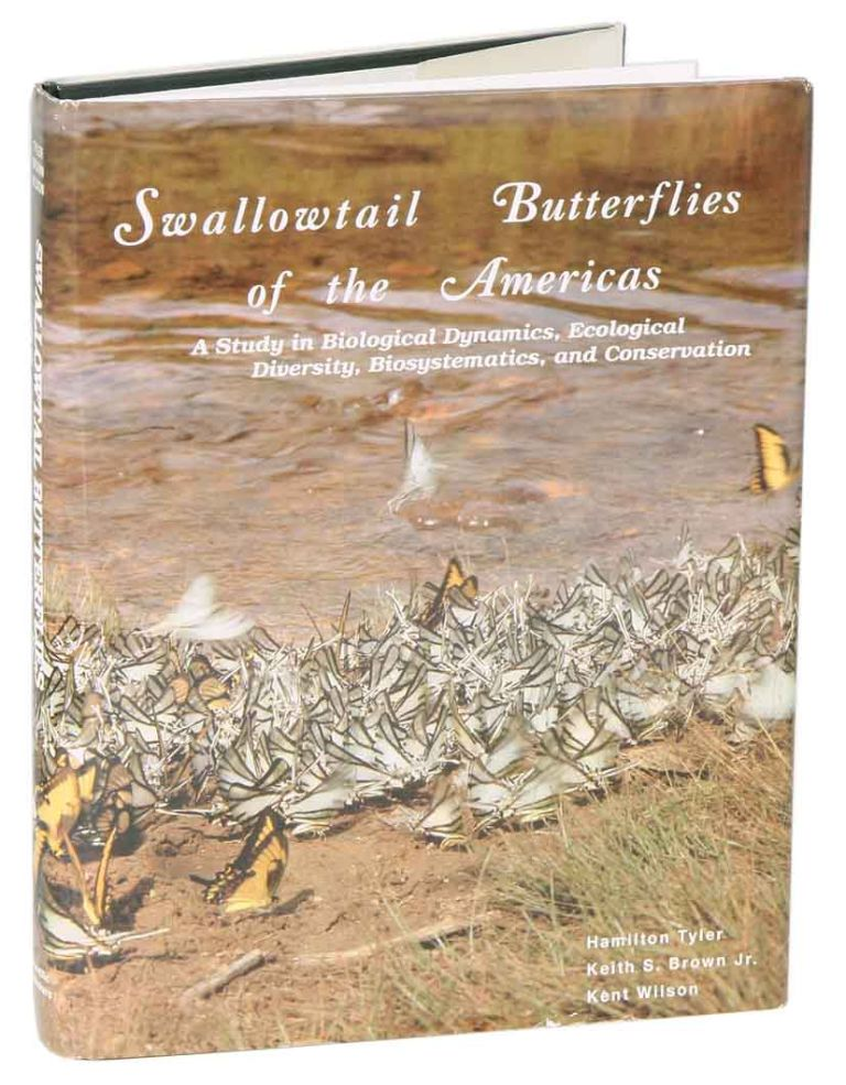 Swallowtail butterflies of the Americas: a study in biological dynamics, ecological diversity, biosystematics, and conservation. Hamilton Tyler, Keith S. Brown.