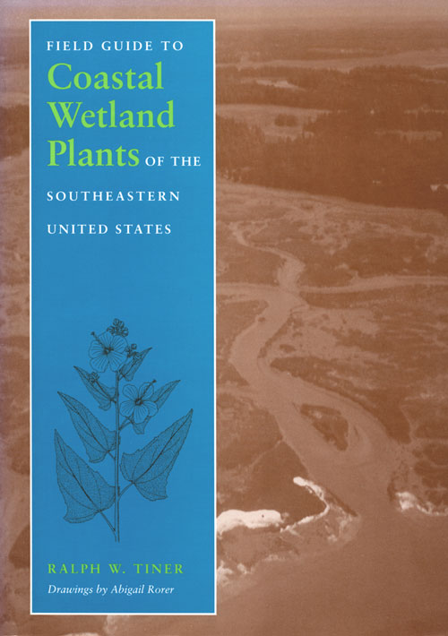 Field guide to coastal wetland plants of the southeastern United States. Ralph W. Tiner.
