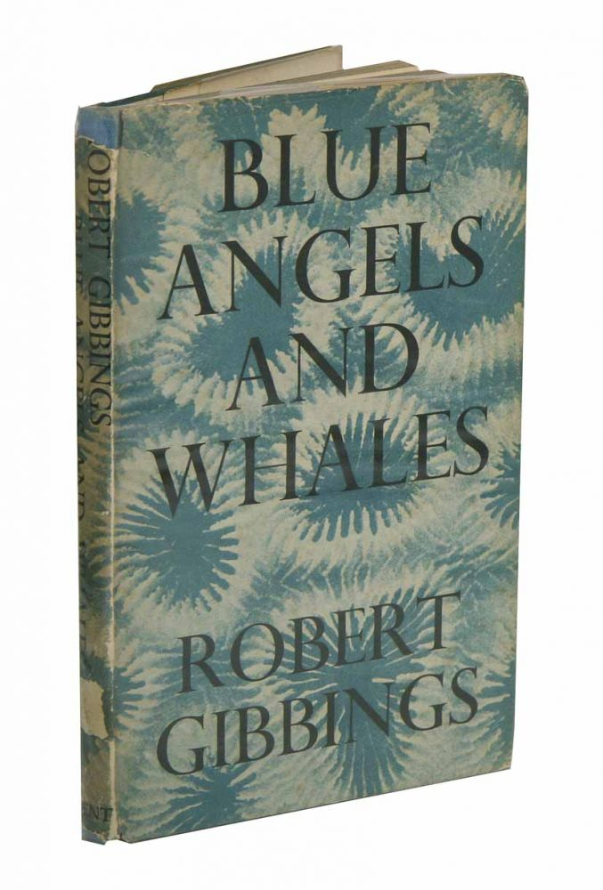 Blue angels and whales: a record of personal experiences below and above water. Robert Gibbings.