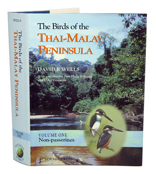 The birds of the Thai-Malay Peninsula: covering Burma and Thailand south of the eleventh parallel, Peninsular Malaysia and Singapore: Volume one: Non-passerines. David R. Wells.