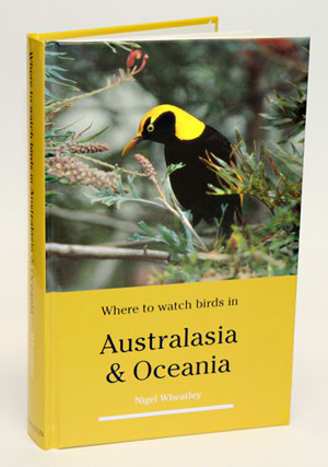 Where to watch birds in Australasia and Oceania. Nigel Wheatley.