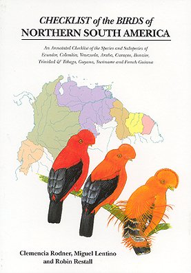 Checklist of the birds of northern South America: an annotated checklist of the species and subspecies of Ecuador, Colombia, Venezuela, Aruba, Curacao, Bonaire, Trinidad and Tobago, Guyana, Suriname and French Guiana. Clemencia Rodner.