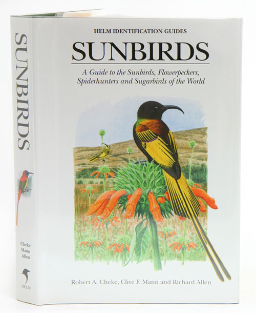 Sunbirds: a guide to the sunbirds, flowerpeckers, spiderhunters and sugarbirds of the world. Robert A. Cheke, Clive Mann.