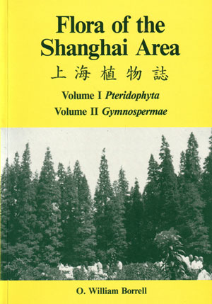 Flora of the Shanghai area: Volume 1: Pteridophyta, Volume 2: Gymnospermae. O. William Borrell.