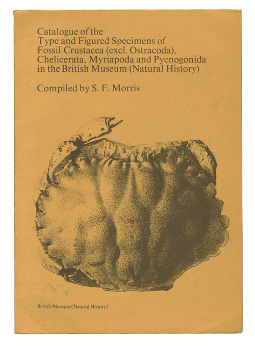 Catalogue of the type and figured specimens of fossil Crustacea (excl. Ostracoda), Chelicerata, Myriapoda and Pycnogonida in the British Museum (Natural History). S. F. Morris.