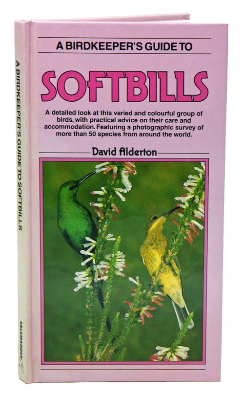 A birdkeeper's guide to softbills. David Alderton.