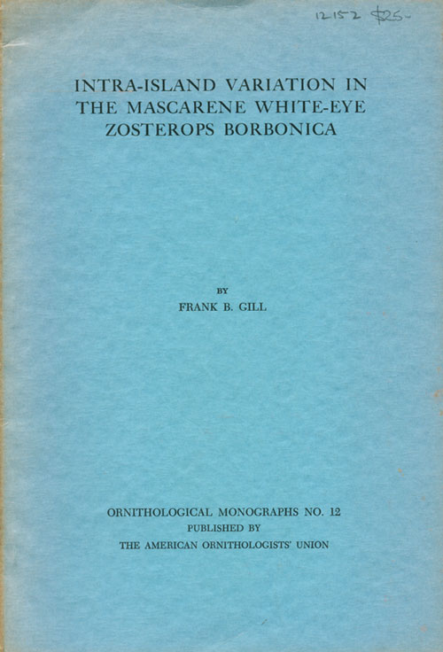 Intra-island variation in the Mascarene White-eye Zosterops borbonica. Frank B. Gill.