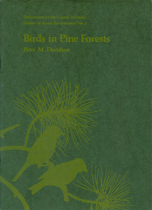 Birds in pine forests: a brief study of the relationships between bird populations and pine plantation habitats at Kowen Forest, ACT. Peter M. Davidson.