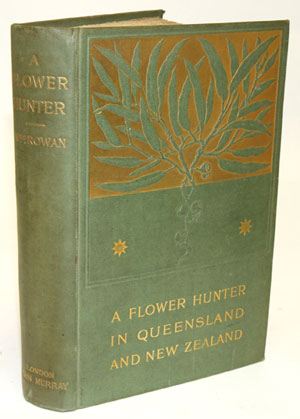 A flower-hunter in Queensland and New Zealand. Rowan Mrs, Ellis.