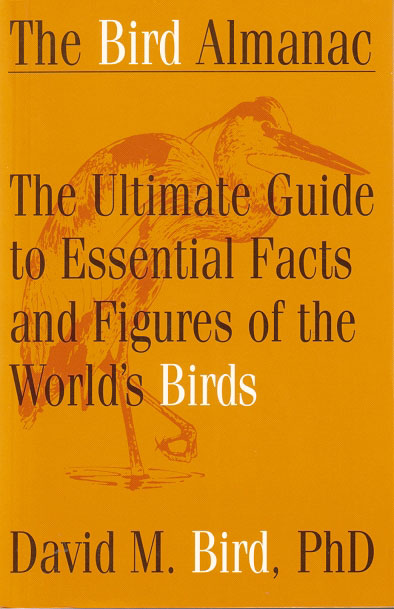 The bird almanac: the ultimate guide to essential facts and figures of the world's birds. David M. Bird.