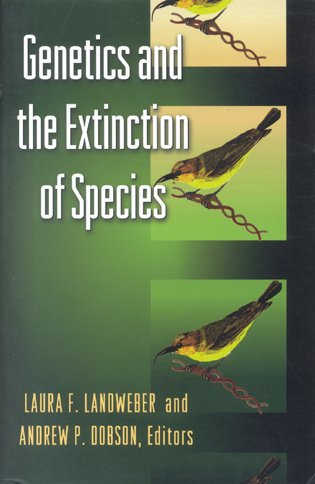 Genetics and the extinction of species: DNA and the conservation of biodiversity. Laura F. Landweber, Andrew P. Dobson.