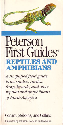 Peterson first guide to reptiles and amphibians: a simplified field guide to the snakes, turtles, frogs, lizards, and other reptiles and amphibians of North America. Roger Conant.