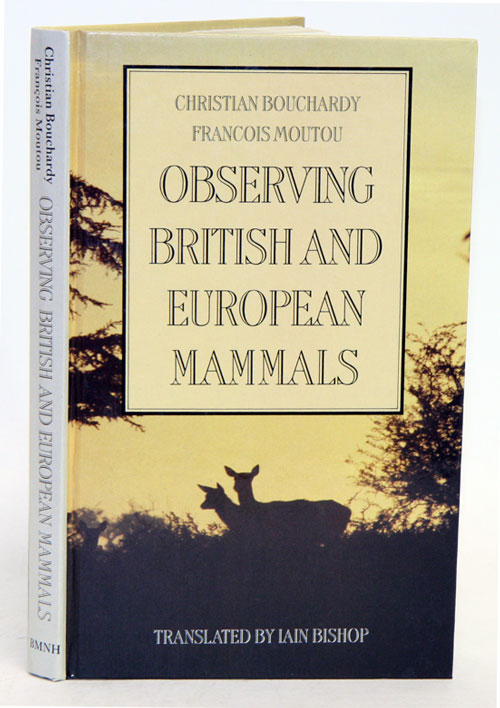 Observing British and European mammals. Christian Bouchardy, Francois Moutou.