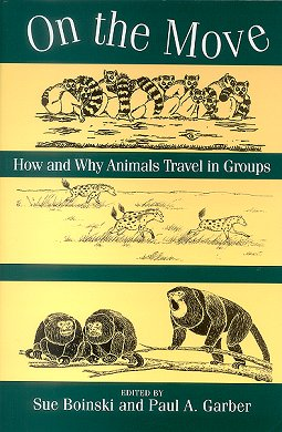 On the move: how and why animals travel in groups. Sue Boinski, Paul A. Garber.