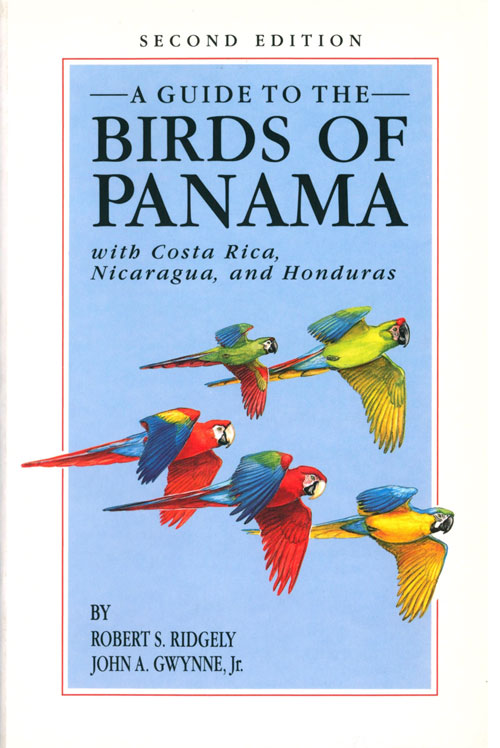 A guide to the birds of Panama, with Costa Rica, Nicaragua and Honduras. Robert S. Ridgely, John A. Gwynne.