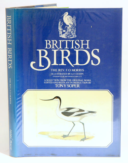 British birds: a selection from the original work, edited and with an introduction by Tony Soper. F. O. Morris.