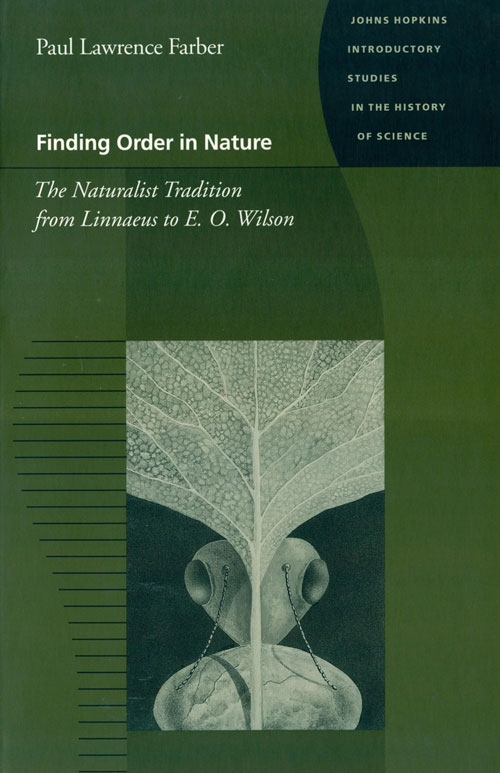 Finding order in nature: the naturalist tradition from Linnaeus to E. O. Wilson. Paul Lawrence Farber.
