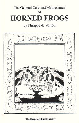 The general care and maintenance of Horned Frogs. Philippe de Vosjoli.