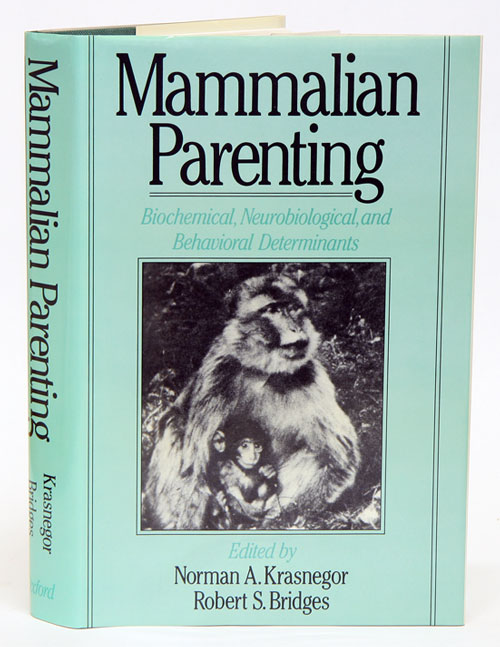 Mammalian parenting: biochemical, neurobiological, and behavioral determinants. Norman A. Krasnegor, Robert S. Bridges.