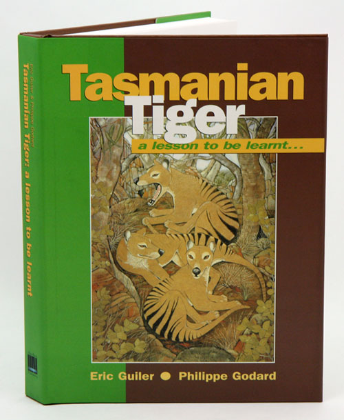 Tasmanian Tiger: a lesson to be learnt. Eric Guiler, Philippe Godard.