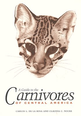 A guide to the carnivores of central America: natural history, ecology and conservation. Carlos L. de la Rosa, Claudia C. Nocke.