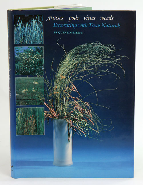 Decorating with Texas naturals: grasses, pods, vines, weeds. Quentin Steitz.