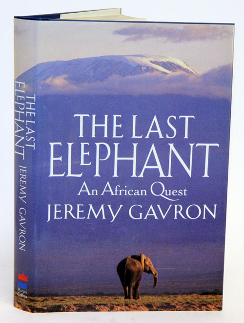 The last elephant: an African quest. Jeremy Gavron.