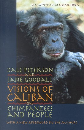 Visions of Caliban: on chimpanzees and people. Dale Peterson, Jane Goodall.