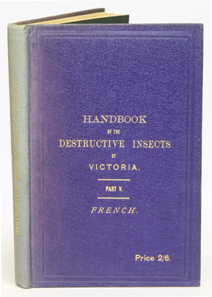 A handbook of the destructive insects of Victoria, with notes on the methods to be adopted to check and extirpate them, part five [only]. C. French.