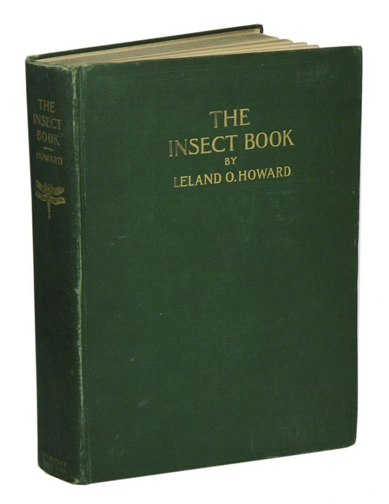 The insect book: a popular account of the bees, wasps, ants, grasshoppers, flies and other North American insects …. Leland O. Howard.