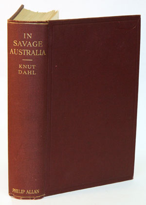 In savage Australia: an account of a hunting and collecting expedition to Arnhem Land and Dampier Land. Knut Dahl.