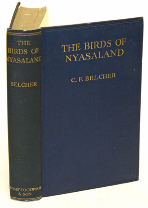 The birds of Nyasaland: being a classified list of the species recorded for the Nyasaland Protectorate up to the year 1930, with brief descriptions and field notes, and a map. Charles Frederic Belcher.
