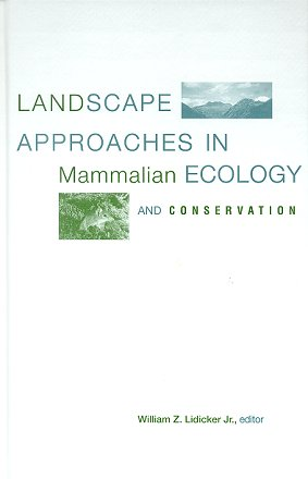 Landscape approaches in mammalian ecology and conservation. William Z. Lidicker.