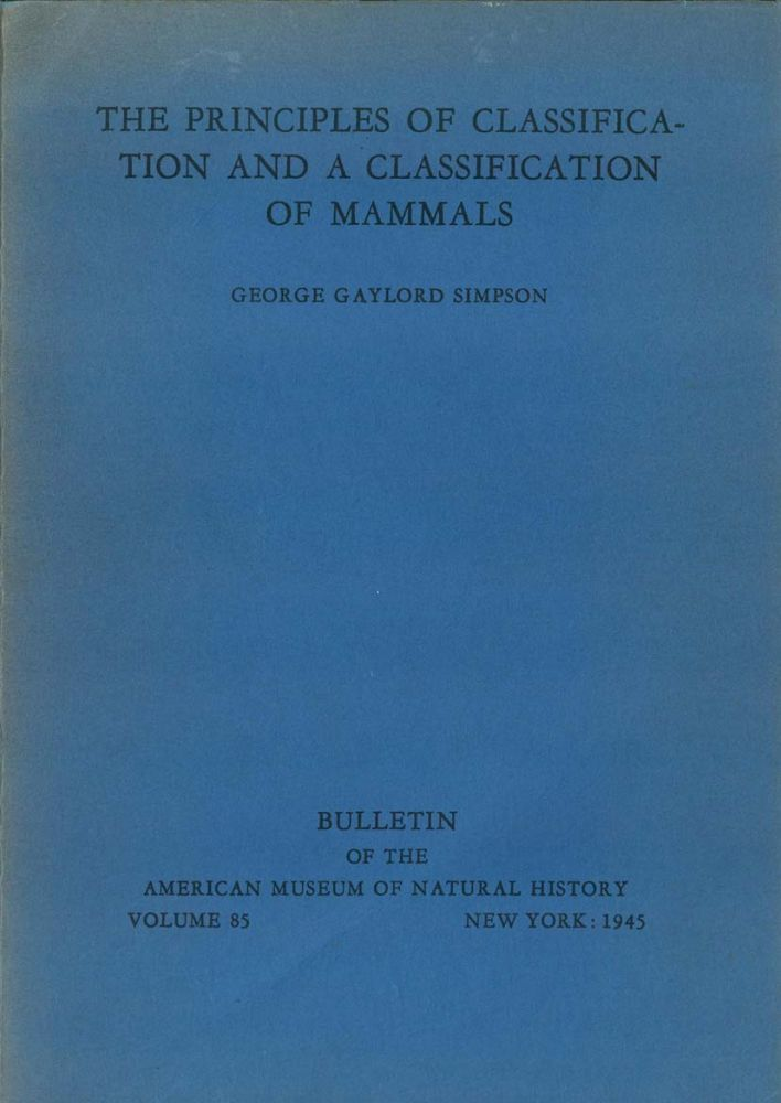 The principles of classification and a classification of mammals. George Gaylord Simpson.