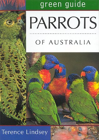 Green guide to parrots of Australia. Terence Lindsey.
