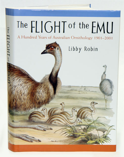 The flight of the Emu: a hundred years of Australian ornithology 1901-2001. Libby Robin.