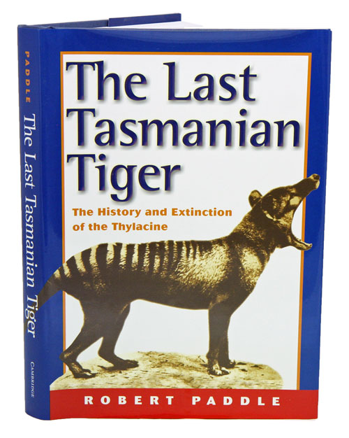 The last Tasmanian Tiger: the history and extinction of the Thylacine. Robert Paddle.