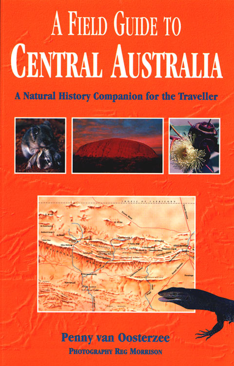 A field guide to Central Australia: a natural history companion for the traveller. Penny van Oosterzee.