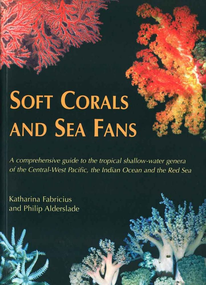 Soft corals and sea fans: a comprehensive guide to the tropical shallow water genera of the central-west Pacific, the Indian Ocean and the Red Sea. Katharina Fabricius, Phil Alderslade.