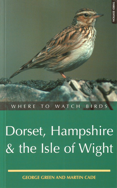 Where to watch birds in Dorset, Hampshire and the Isle of Wight. George Green, Martin Cade.