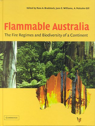 Flammable Australia: the fire regimes and biodiversity of a continent. Ross A. Bradstock.