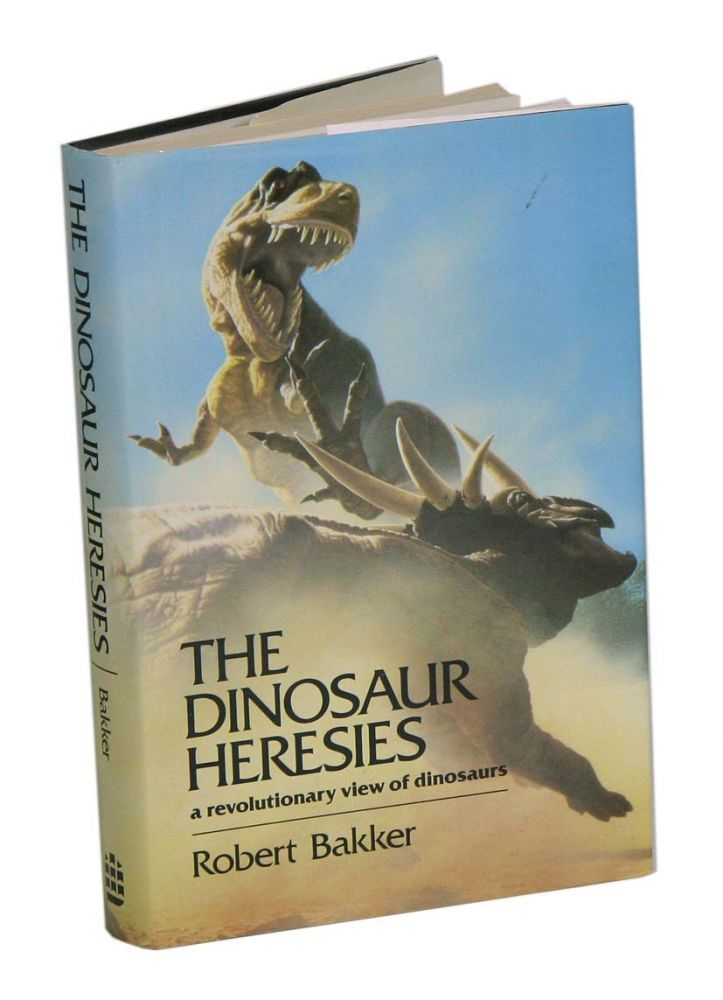 The dinosaur heresies: new theories unlocking the mystery of the dinosaurs and their extinction. Robert Bakker.