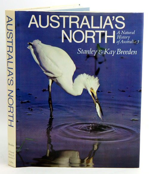 Australia's north: a natural history of Australia, [volume] three. Stanley Breeden, Kay Breeden.